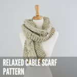 Relaxed Cable Scarf Pattern; Free pattern by Just Be Crafty