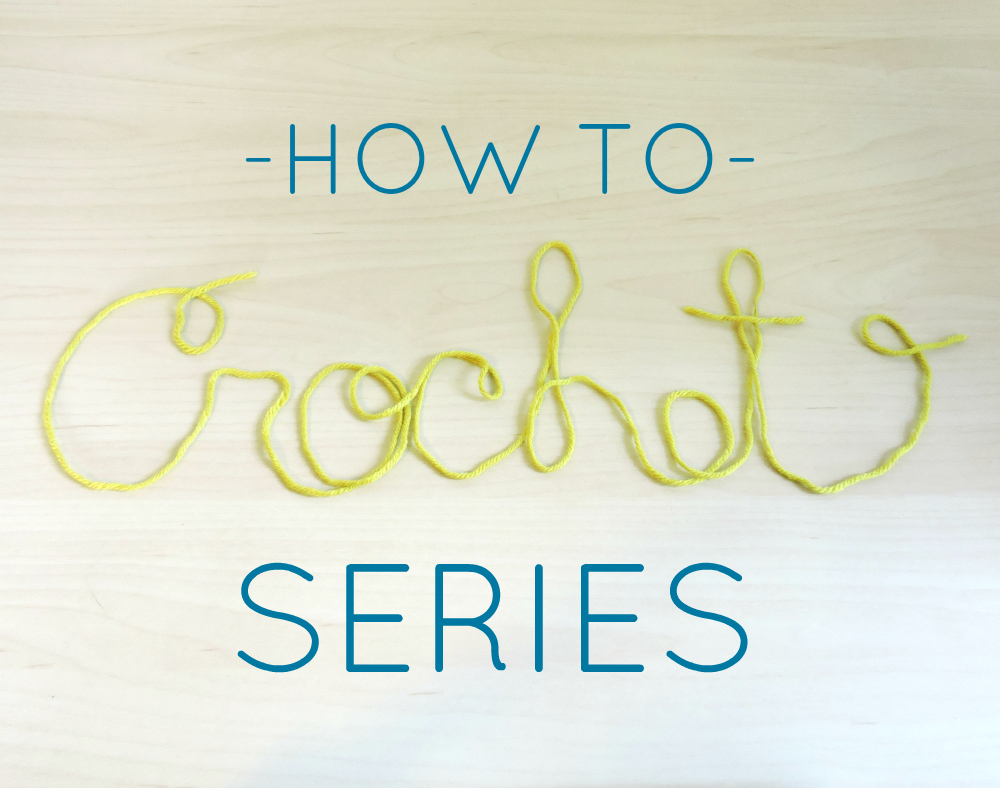 How To Crochet Series: Items To Get Started
