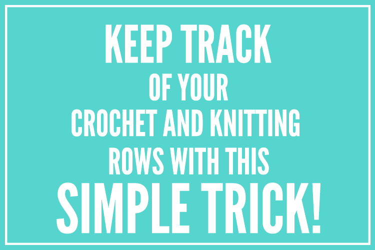 Simple Trick to Keep Track of Your Knitting and Crochet Rows