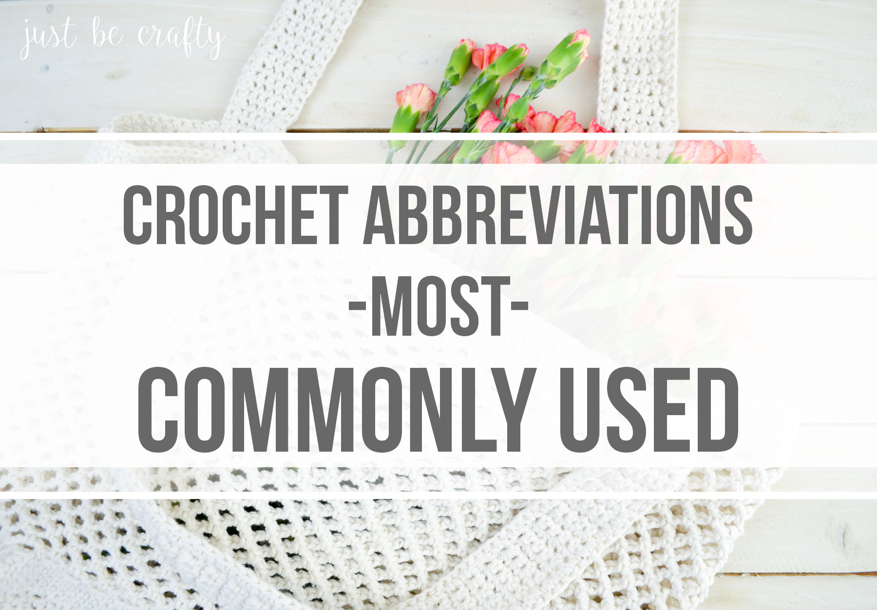 Most Commonly Used Crochet Abbreviations - Just Be Crafty